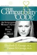 Elizabeth E. George The Compatibility Code An Intelligent Woman's Guide To Dating And Marria