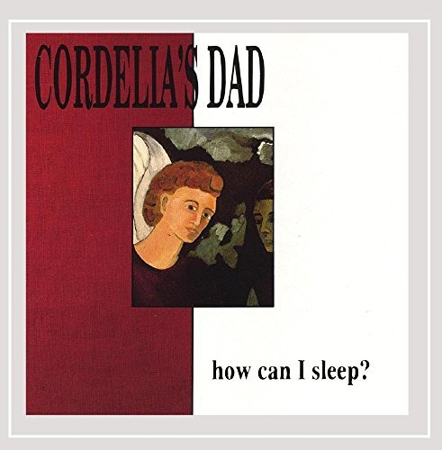 Cordelia's Dad How Can I Sleep ?