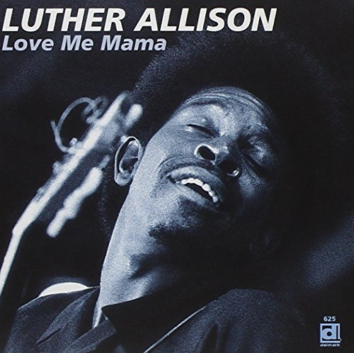 Luther Allison Love Me Mama