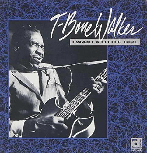 T Bone Walker I Want A Little Girl