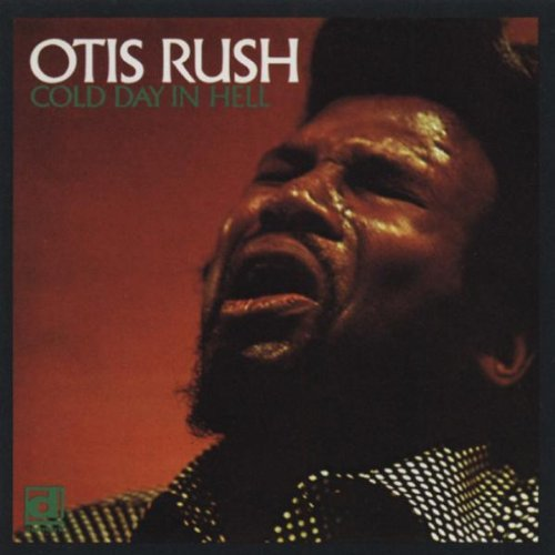 Otis Rush Cold Day In Hell