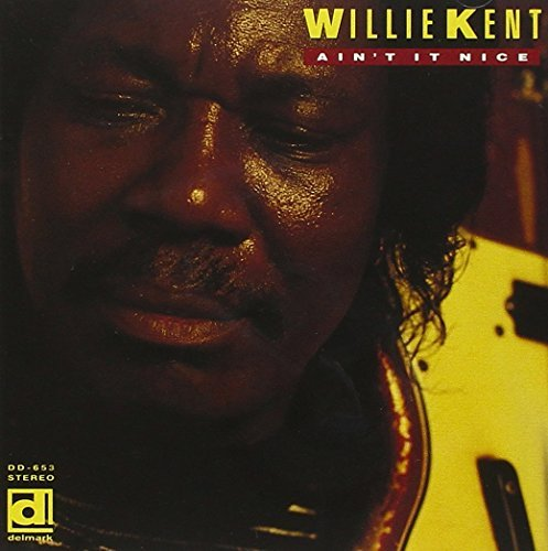 Willie Kent Ain't It Nice