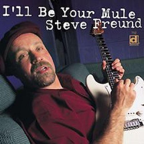 Steve Freund I'll Be Your Mule