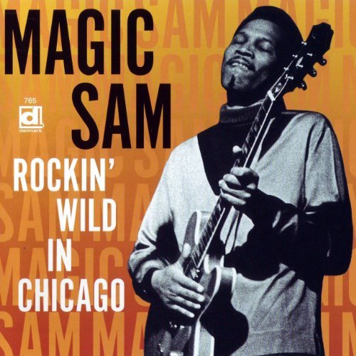 Magic Sam Rockin' Wild In Chicago