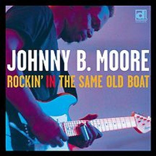 Johnny B. Moore Rockin' In The Same Boat