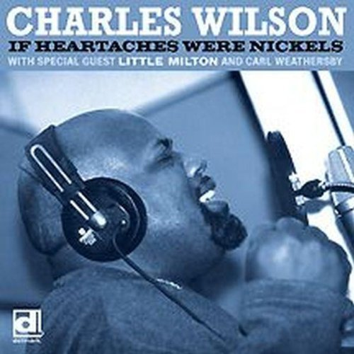 Charles Wilson If Heartaches Were Nickels