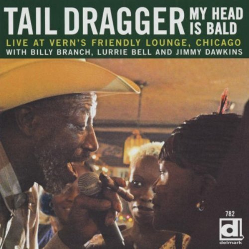 Tail Dragger & His Chicago Blu My Head Is Bald Live At Vern's