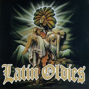 Latin Oldies Vol. 1 Latin Oldies War El Chicana Rene Y Rene Latin Oldies