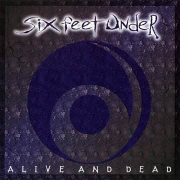Six Feet Under Alive & Dead