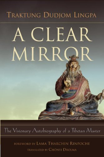 Traktung Dudjom Lingpa A Clear Mirror The Visionary Autobiography Of A Tibetan Master
