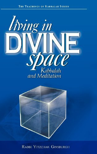 Yitzchak Ginsburgh Living In Divine Space Kabbalah And Meditation