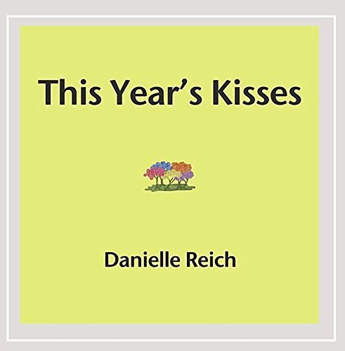 Reich Danielle This Year's Kisses