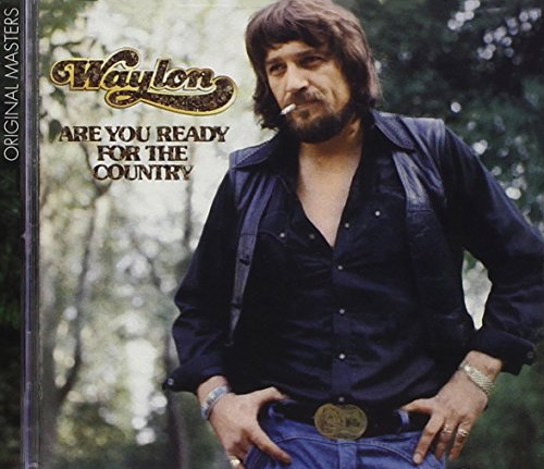 Waylon Jennings Are You Ready For The Country Remastered