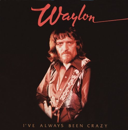 Jennings Waylon I've Always Been Crazy Remastered