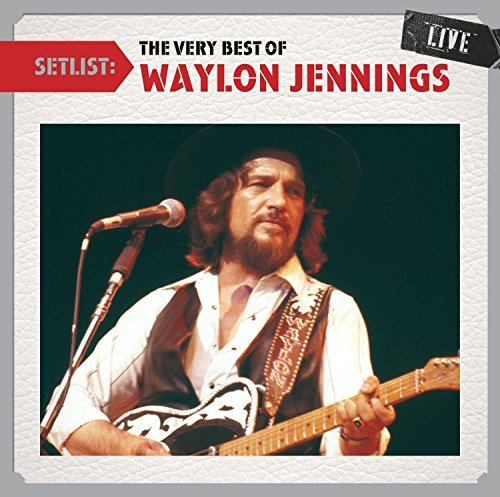 Waylon Jennings Setlist The Very Best Of Wayl