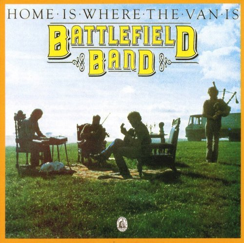 Battlefield Band Home Is Where The Van Is