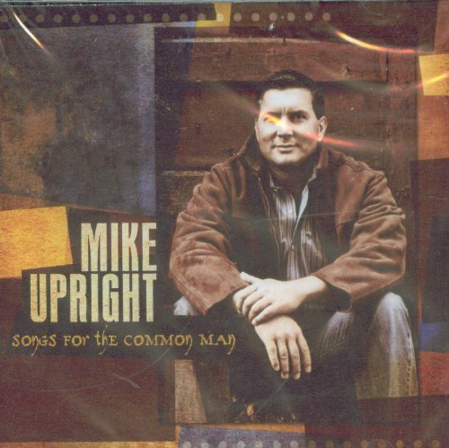 Mike Upright Songs For The Common Man