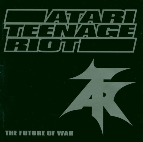 Atari Teenage Riot Future Of War