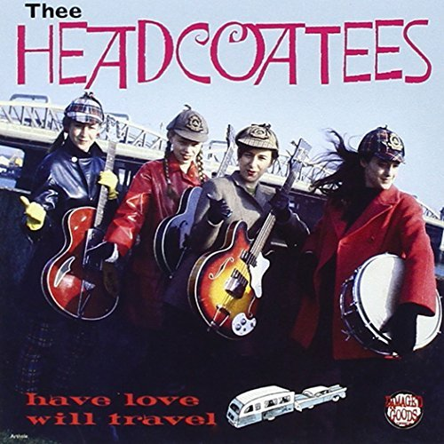 Thee Headcoatees Have Love Will Travel