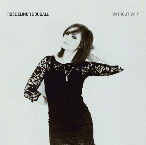 Rose Elinor Dougall Without Why Without Why