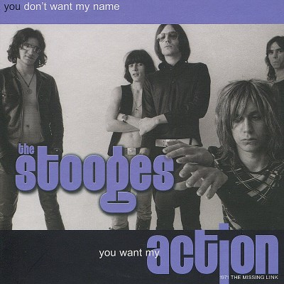 Stooges You Dont Want My Name You Want You Dont Want My Name You Want