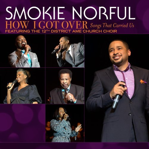 Smokie Norful How I Got Over Songs That Car