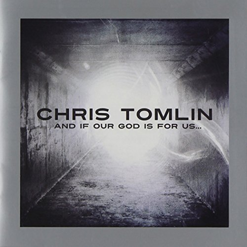 Chris Tomlin And If Our God Is For Us...