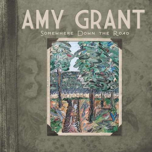 Amy Grant Somewhere Down The Road