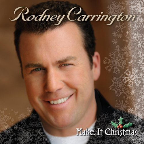 Rodney Carrington Make It Christmas