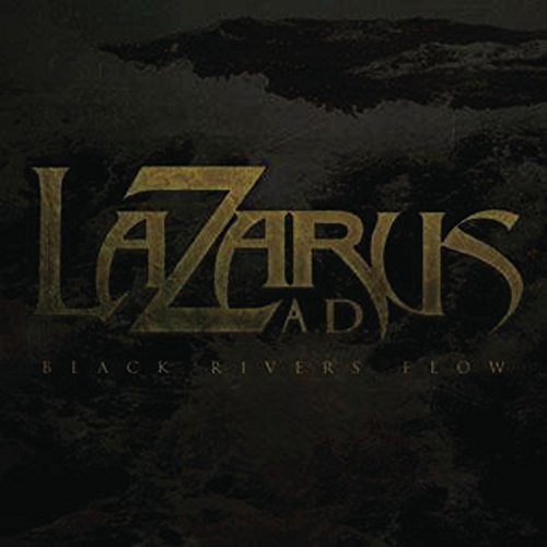 Lazarus A.D. Black Rivers Flow