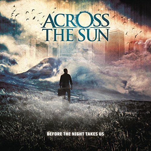 Across The Sun Before The Night Takes Us