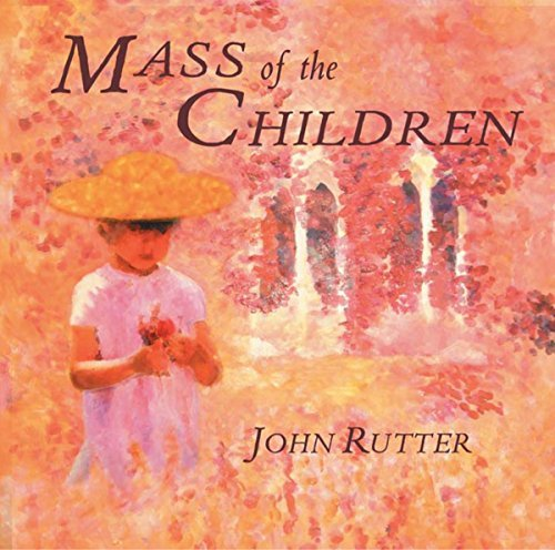 John Rutter Mass Of The Children Rutter Cambridge Singers
