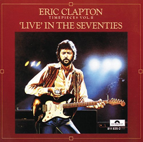 Clapton Eric Timepieces Vol 2 Live In The Seventies