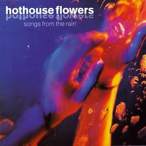Hothouse Flowers Songs From The Rain