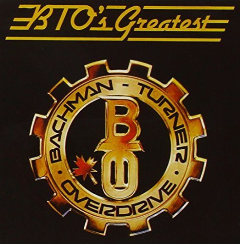 Bachman Turner Overdrive Bto's Greatest