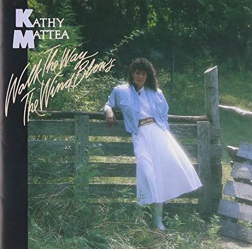 Mattea Kathy Walk The Way The Wind Blows