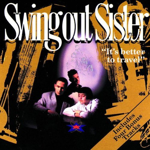 Swing Out Sister It's Better To Travel