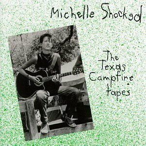 Michelle Shocked Texas Campfire Tapes