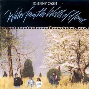 Johnny Cash Water From The Wells Of Home