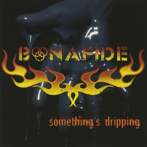 Bonafide Something's Dripping