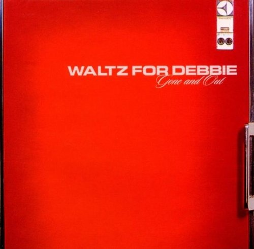 Waltz For Debbie Gone & Out