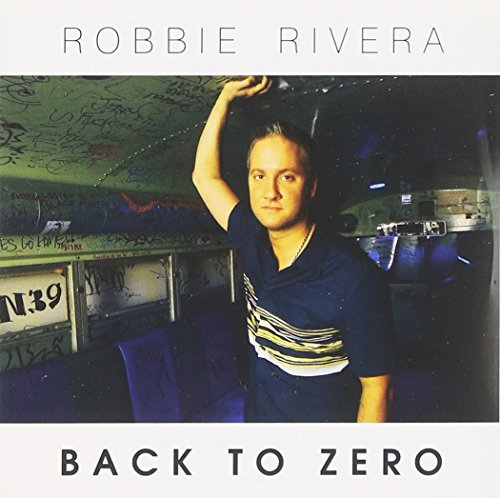 Robbie Rivera Back To Zero