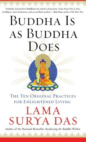 Surya Das Buddha Is As Buddha Does The Ten Original Practices For Enlightened Living