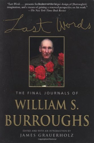 William S. Burroughs Last Words The Final Journals Of William S. Burroughs