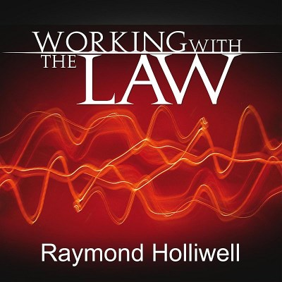 Raymond Holliwell Working With The Law 11 Truth Principles For Successful Living Revised