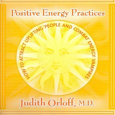 Judith Orloff Positive Energy Practices How To Attract Uplifting People And Combat Energy