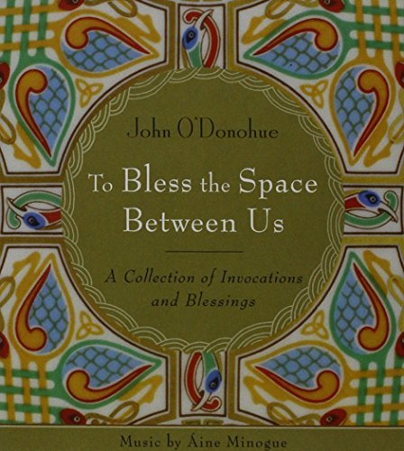 John O' Donohue To Bless The Space Between Us A Collection Of Invocations And Blessings