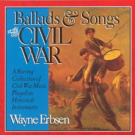 Erbsen Wayne Ballads & Songs Of The Civil W