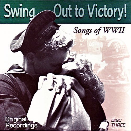 Swing Out To Victory Songs Of World War Ii