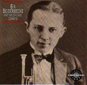 Bix Beiderbecke And The Chicago Cornets Bix Beiderbecke And The Chicago Cornets